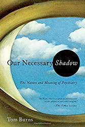 Our Necessary Shadow: The Nature and Meaning of Psychiatry by Tom Burns (2014-08-05)