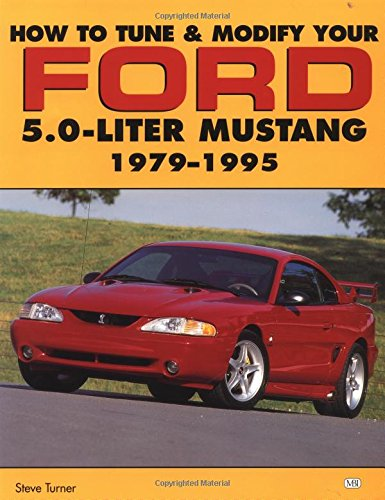 How to Tune and Modify Your Ford 5.0 Liter Mustang, 1979-95 (Powerpro S.) por Steve Turner