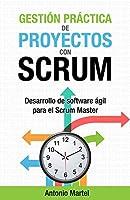 Gestión práctica de proyectos con Scrum: Desarrollo de software ágil para el Scrum Master (Aprender a ser mejor gestor...