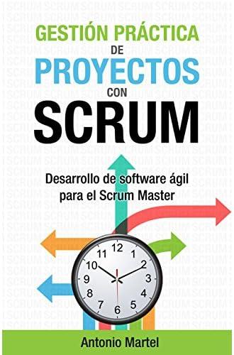 Descargar gratis Gestión práctica de proyectos con Scrum: Desarrollo de software ágil para el Scrum Master de Antonio Martel