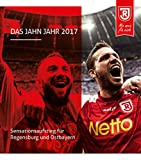 Das Jahn Jahr 2017: Sensationsaufstieg für Regensburg und Ostbayern