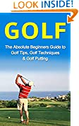 #3: Golf: The Absolute Beginner's Guide to: Golf Tips- Golf Techniques & Golf Putting to Play Like a Pro (Golf Lessons, Golf Putting, Golf Techniques, Golf Golf Like a Pro, Gold Basics, Golf Tips)