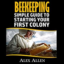 Beekeeping: A Simple Guide to Starting Your First Colony