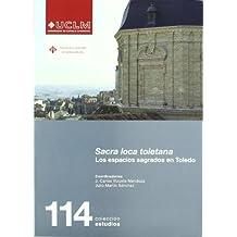 Sacra loca toletana.Los espacios sagrados en Toledo (ESTUDIOS)