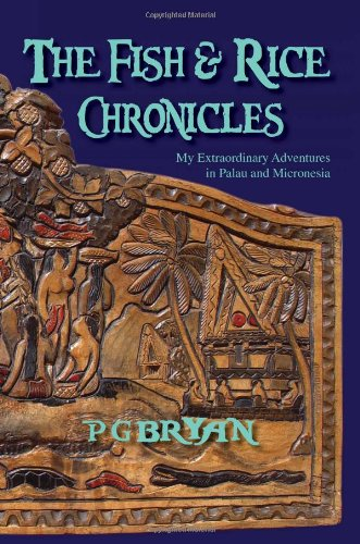 the-fish-and-rice-chronicles-my-extraordinary-adventures-in-palau-and-micronesia