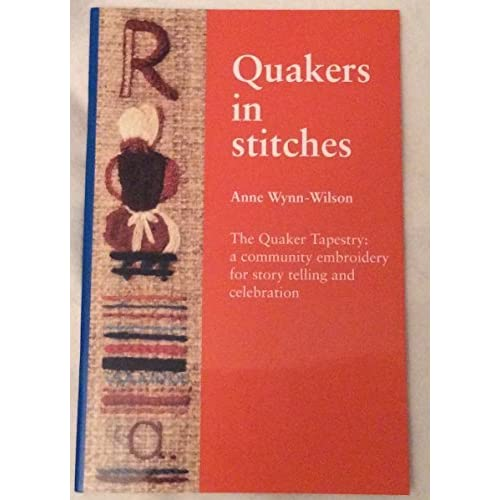 Quakers in Stitches: The Quaker Tapestry - A Community Embroidery for Story Telling and Celebration by Anne Wynn-Wilson (1995-04-08)
