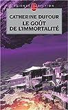 Le Gout De L'Immortalite (Ldp Science Fic) by Catherine Dufour (2007-09-12) - Librairie generale francaise (2007-09-12) - 12/09/2007