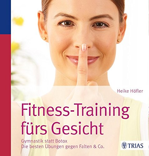 Gesichter-buch (Fitness-Training fürs Gesicht: Gymnastik statt Botox; Die besten Übungen gegen Falten & Co.)