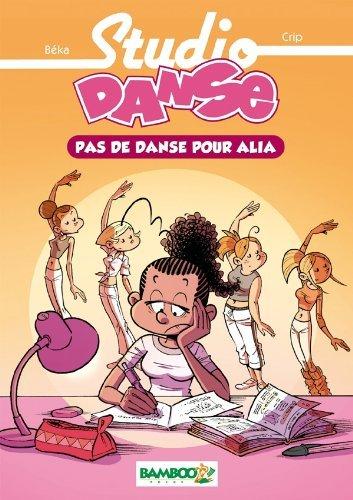 STUDIO DANSE T.02 : PAS DE DANSE POUR ALIA by B?KA par B?KA;CRIP
