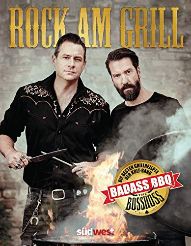 Rock am Grill: Die besten Grillrezepte der Kultband BossHoss