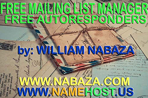Free Mailing List Manager And Free Autoresponders by: William Nabaza - weblord of www.Nabaza.com and www.NameHost.us: Freebies That Are Meant To Be Paid (English Edition)