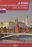LA RUSSIE, De Saint-Petersbourg à Moscou, au fil de la Volga