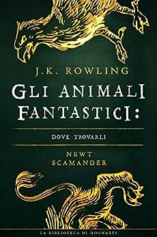 Gli Animali Fantastici: dove trovarli (I libri della Biblioteca di Hogwarts Vol. 1) di [Rowling, J.K.]