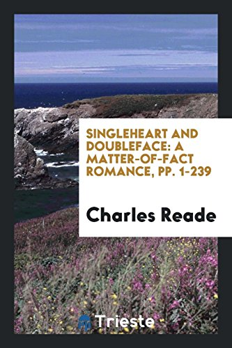Singleheart and Doubleface: A Matter-Of-Fact Romance, pp. 1-239