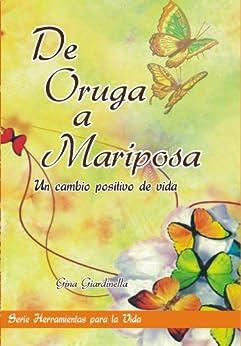 De Oruga a Mariposa: Un cambio positivo de vida de [Giardinella, Gina]