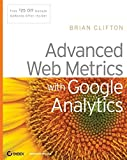 Advanced Web Metrics with Google Analytics by Brian Clifton (2008-03-31)
