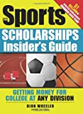 Sports Scholarships Insider's Guide (Sports Scholarships Insider's Guide: Getting Money for College)