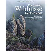 Die letzten Wildnisse Deutschlands: Die schönsten Nationalparks, Naturreservate und Naturmonumente (KUNTH Bildbände/Illustrierte Bücher)