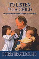 To Listen To A Child & Understanding The Normal Problems Of Growing Up by T. Berry Brazelton (1992-11-21)