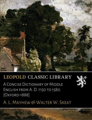 A Concise Dictionary of Middle English from A. D. 1150 to 1580. [Oxford-1888] por A. L. Mayhew