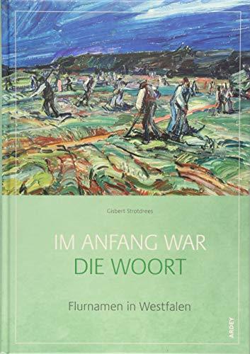 Im Anfang war die Woort: Flurnamen in Westfalen (Westfälische Beiträge zur niederdeutschen Philologie)