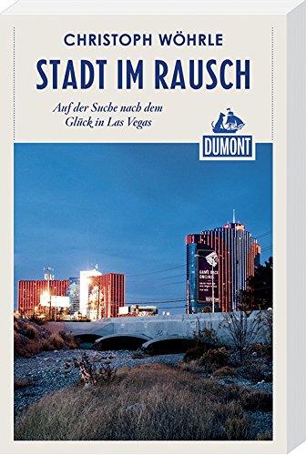 Stadt im Rausch (DuMont Reiseabenteuer): Meine Suche nach dem Glück in Las Vegas