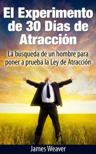 El Experimento de 30 Días de Atracción: La búsqueda de un Hombre Para Poner a Prueba la Ley de la Atracción