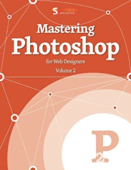 Mastering Photoshop, Vol. 2 (Smashing eBook Series 8) (English Edition) de [Smashing Magazine]