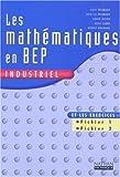 Image de Les mathématiques en BEP industriel. Livre de l'élève