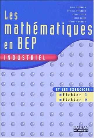 Les mathématiques en BEP industriel. Livre de l'élève par Alain Vrignaud