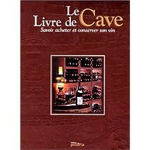 Le livre de cave : Savoir acheter et conserver son vin