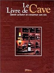LE LIVRE DE CAVE. Savoir acheter et conserver son vin (Vins et Cocktai)