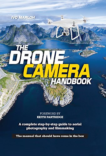 The Drone Camera Handbook: A complete step-by-step guide to aerial photography and filmmaking