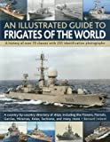 Illustrated Guide to Frigates of the World: Features Over 70 Classes with 235 Selected Identification Photographs (Illustrated Guides)
