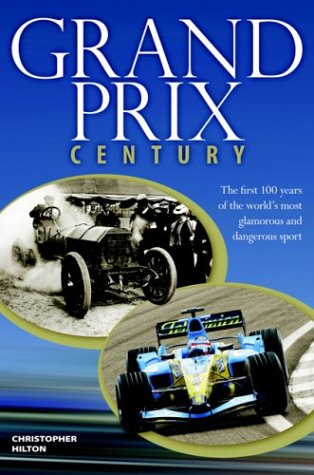 Grand Prix Century: The First 100 Years of the World's Most Glamorous and Dangerous Sport por Christopher Hilton