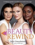Beauty Rewind: A Make-Up Guide to Looking Your Best at Any Age by Taylor Chang-Babaian (19-Nov-2014) Hardcover