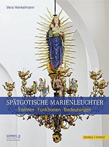 Spätgotische Marienleuchter: Formen - Funktionen - Bedeutungen (Eikonika. Kunstwissenschaftliche...