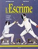 L'Escrime : La Technique - La Pratique - La Compétition...
