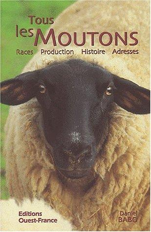 Tous les moutons. Races, production, histoire, adresses