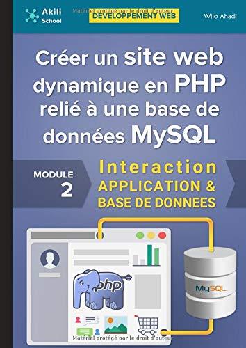 Créer un site web dynamique en PHP relié à une base de données MySQL: Interaction APPLICATION & BASE DE DONNÉES par  Wilo Ahadi