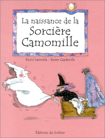 La naissance de la sorcière Camomille par Roser Capdevila, Enric Larreula