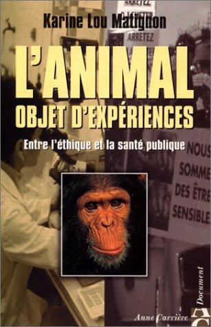 L'ANIMAL, OBJET D'EXPERIENCES. Entre l'éthique et la santé publique