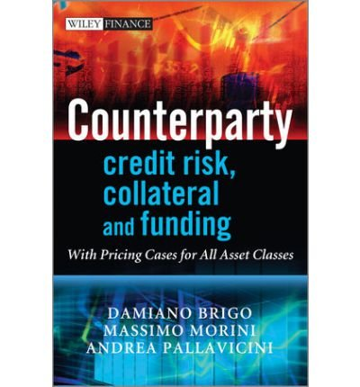 Counterparty Credit Risk, Collateral and Funding: with Pricing Cases for All Asset Classes (Wiley Finance) (Hardback) - Common
