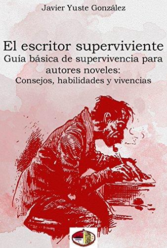 El escritor superviviente: Guía básica de supervivencia para autores noveles: Consejos, habilidades y vivencias por Javier Yuste González