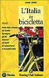 L'Italia in bicicletta. Nord. Dalla Valle d'Aosta all'Emilia-Romagna gli 86 itinerari più belli di cicloturismo e mountain bike