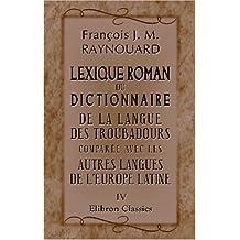 Lexique Roman ou Dictionnaire de la langue des troubadours comparée avec les autres Langues de L\'Europe Latine: Tome 4. L - P