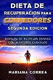 DIETA De RECUPERACION PARA CORREDORES  SEGUNDA EDICION: DISFRUTA DE Tu MEJOR CORRIDA CON ALIMENTOS CURATIVOS