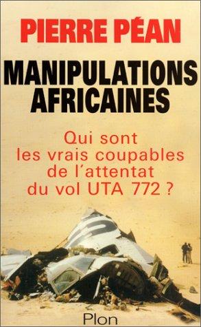 Manipulations africaines : Qui sont les vrais coupables de l'attentat du vol UTA 772 ? par Pierre Péan