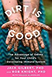 Dirt Is Good: The Advantage of Germs for Your Child's Developing Immune System