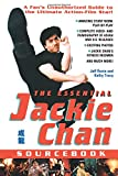 The Essential Jackie Chan Source Book: A Fan's Unauthorized Guide to the Ultimate Action-Film Star!: A Fan's Unauthorized Guide to the Star!
